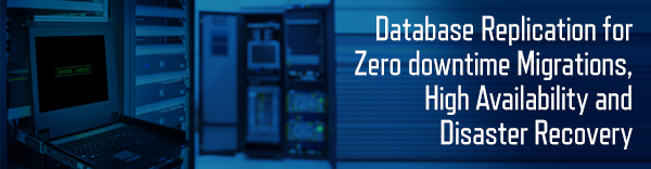 Database Replication for Zero downtime Migrations, High Availability and Disaster Recovery