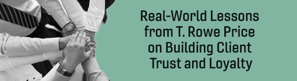 Real-World Lessons from T. Rowe Price on Building Client Trust and Loyalty