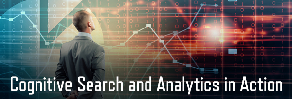 Cognitive Search and Analytics in Action